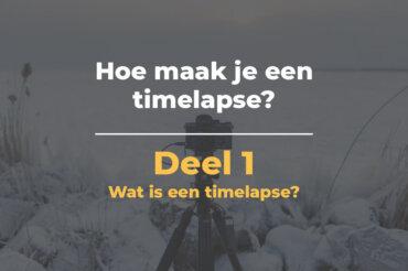 Wat is een timelapse?   Hoe maak je een timelapse Deel 1
