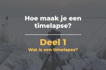Wat is een timelapse? | Hoe maak je een timelapse Deel 1