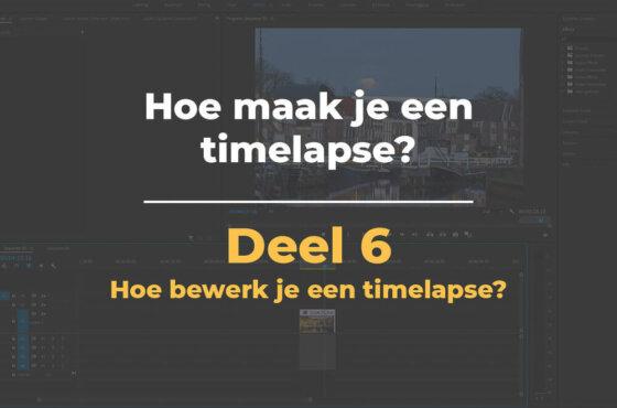 Hoe bewerk je een timelapse? | Hoe maak je een timelapse – Deel 6