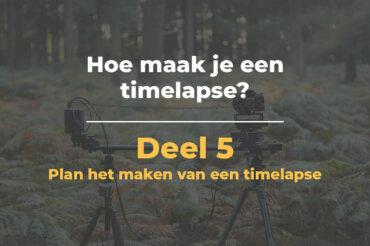 Plan het maken van een timelapse   Hoe maak je een timelapse – Deel 5